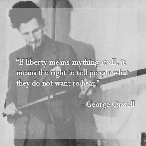 if-liberty-means-anything-at-all-it-means-the-right-to-tell-people-what-they-do-not-want-to-hear